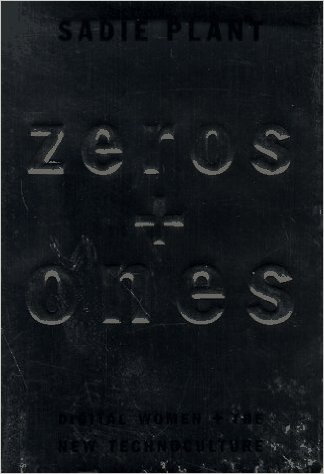Sadie Plant, Zeros and Ones, Digital Women and the New Technoculture